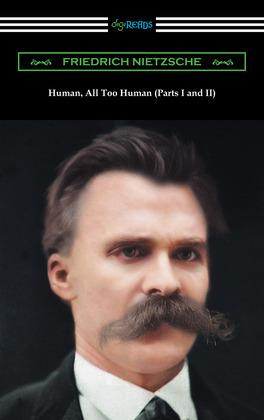 Human, All Too Human (Parts I and II)