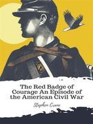 The Red Badge of Courage An Episode of the American Civil War