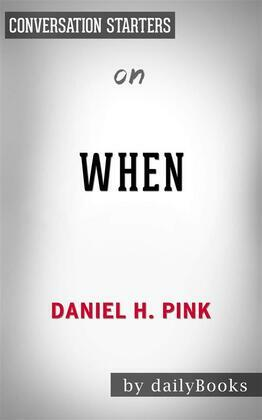 When: The Scientific Secrets of Perfect Timing by Daniel H. Pink | Conversation Starters