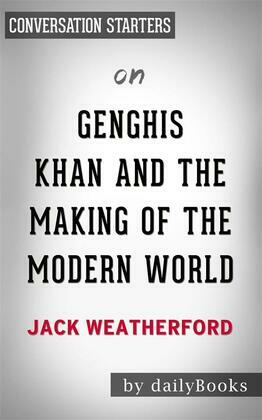 Genghis Khan and the Making of the Modern World: byJack Weatherford| Conversation Starters
