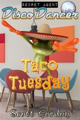 Secret Agent Disco Dancer: Taco Tuesday