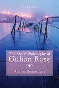 The Social Philosophy of Gillian Rose