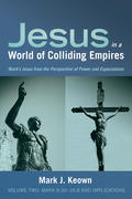 Jesus in a World of Colliding Empires, Volume Two:Mark 8:30–16:8 and Implications