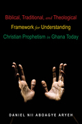 Biblical, Traditional, and Theological Framework for Understanding Christian Prophetism in Ghana Today
