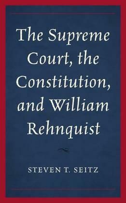 The Supreme Court, the Constitution, and William Rehnquist