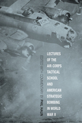 Lectures of the Air Corps Tactical School and American Strategic Bombing in World War II