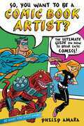 So, You Want to Be a Comic Book Artist?: The Ultimate Guide on How to Break Into Comics!