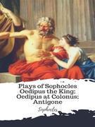 Plays of Sophocles Oedipus the King; Oedipus at Colonus; Antigone