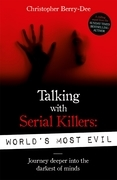 Talking With Serial Killers: World's Most Evil - Journey Deeper Into The Darkest of Minds