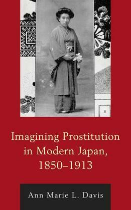 Imagining Prostitution in Modern Japan, 1850–1913