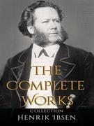 Henrik Ibsen: The Complete Works