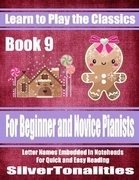 Learn to Play the Classics Book 9 - For Beginner and Novice Pianists Letter Names Embedded In Noteheads for Quick and Easy Reading