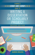 A Nurse's Step By-Step Guide to Writing a Dissertation or Scholarly Project, Second Edition