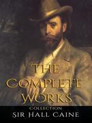 Sir Hall Caine: The Complete Works