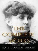 KateDouglasWiggin: The Complete Works