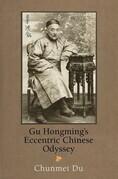 Gu Hongming's Eccentric Chinese Odyssey