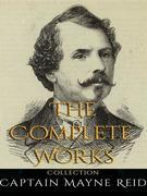 Captain Mayne Reid: The Complete Works