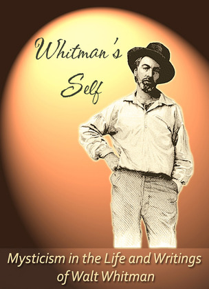 Whitman's Self: Mysticism In the Life and Writings of Walt Whitman