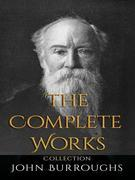 John Burroughs: The Complete Works