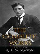 A. E. W. Mason: The Complete Works