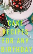 Cake Recipes For Any Birthday