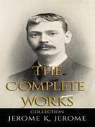 Jerome K. Jerome: The Complete Works