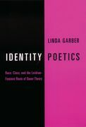 Identity Poetics: Race, Class, and the Lesbian-Feminist Roots of Queer Theory