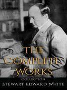 Stewart Edward White: The Complete Works
