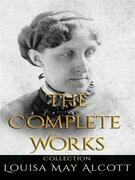Louisa May Alcott: The Complete Works