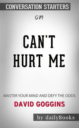 Can't Hurt Me: Master Your Mind and Defy the Odds byDavid Goggins| Conversation Starters