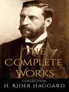 H. Rider Haggard: The Complete Works