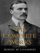 Robert W. Chambers: The Complete Works