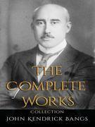 John Kendrick Bangs: The Complete Works