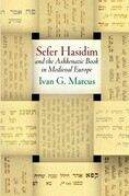 """""""Sefer Hasidim"""" and the Ashkenazic Book in Medieval Europe"""