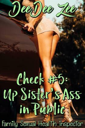 Check #5: Up Sister's Ass in Public: Family Sexual Health Inspector