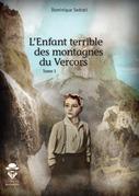 L'Enfant terrible des montagnes du Vercors - tome 1
