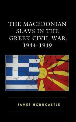 The Macedonian Slavs in the Greek Civil War, 1944–1949