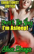 Don't Be Shy... I'm Asleep!
