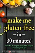 Make Me Gluten-Free... in 30 Minutes!