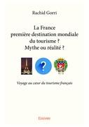 La France première destination mondiale du tourisme ?  Mythe ou réalité ?