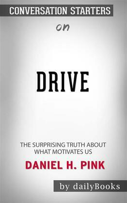 Drive: The Surprising Truth About What Motivates Us byDaniel H. Pink  Conversation Starters
