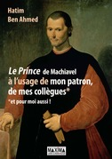 le Prince de Machiavel à l'usage de mon patron, de mes collègues... et de moi-même
