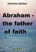 Abraham - The Father Of Faith