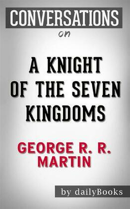 A Knight of the Seven Kingdoms (A Song of Ice and Fire): by George R. R. Martin | Conversation Starters