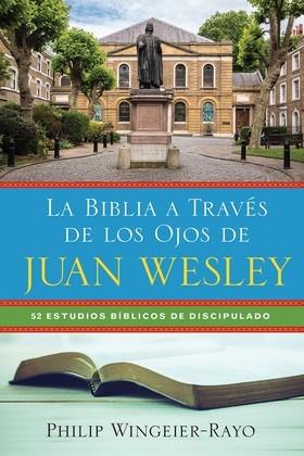 La Biblia a Través de los Ojos de Juan Wesley