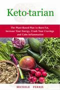 Ketotarian: The Plant-Based Plan to Burn Fat, Increase Your Energy, Crush Your Cravings and Calm Inflammation
