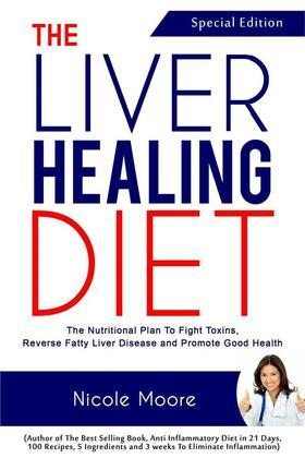 the Liver Healing Diet- the Nutritional Plan to Fight Toxins, Reverse Fatty Liver Disease and Promote Good Health