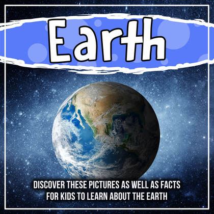 Earth:Discover These Pictures As Well As Facts For Kids To Learn About The Earth