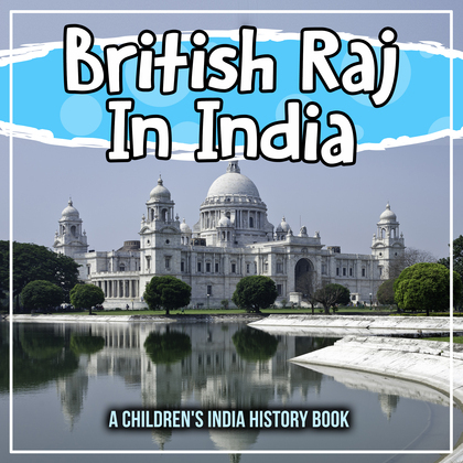 British Raj In India: A Children's India History Book