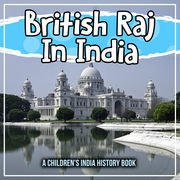 British Raj In India: A Children's India History Book